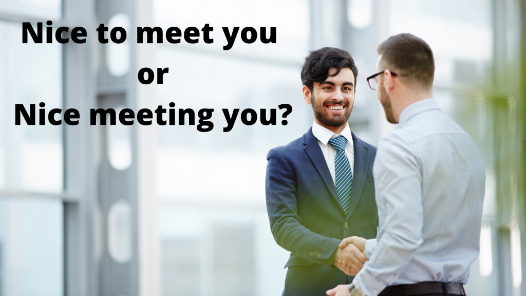 """""""Nice to meet you""""or """"Nice meeting you"""" - What's the difference?"""